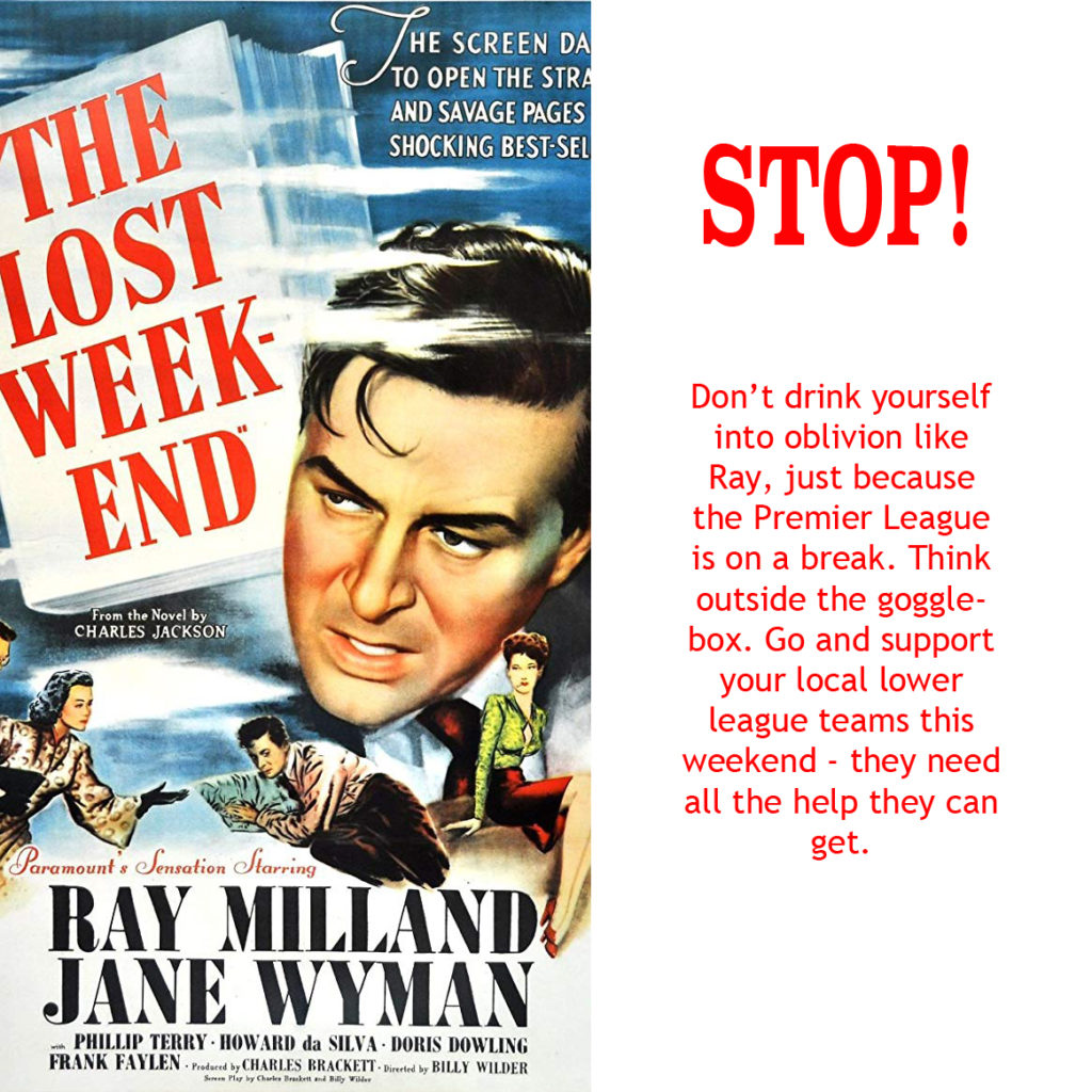 Lost Weekend, Ray Milland, International break, Support the Lower Leagues